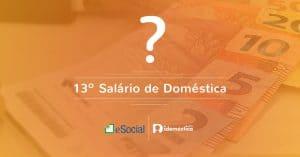 13º salário de empregada doméstica - Dúvidas frequentes (inclui eSocial)